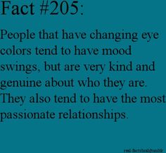 This is very true about me..my eyes go from gray to blue to green...to fit my many moods..lol ;o)  ty BBW ❤