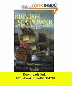 British Sea Power How Britain Became Sovereign of the Seas (9780786712496) David Howarth , ISBN-10: 078671249X  , ISBN-13: 978-0786712496 ,  , tutorials , pdf , ebook , torrent , downloads , rapidshare , filesonic , hotfile , megaupload , fileserve