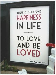 There is Only One Happiness in Life