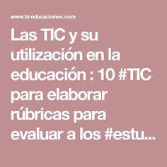 Las TIC y su utilización en la educación : 10 #TIC para elaborar rúbricas para evaluar a los #estudiantes