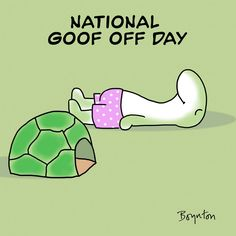 Sandra Boynton - March 22 is National Goof Off Day. And why not.