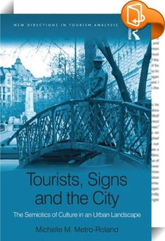 Tourists, Signs and the City    :  Drawing upon the literature of landscape geography, tourism studies, cultural studies, visual studies and philosophy, this book offers a multi-disciplinary approach to understanding the interaction between urban environments and tourists. This is a necessary prerequisite for cities as they make themselves into enticing destinations and compete for tourists' attention. It argues that tourists make sense of, and draw meaningful conclusions about, the pl...