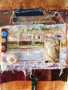 Sing the song of Solitude | Laurie Dorrell  This is an assemblage/mixed media art quilt made from various materials  mounted it on rust dyed canvas.