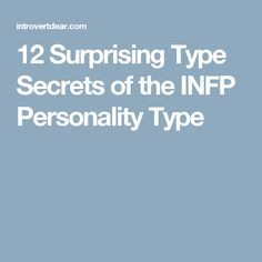 12 Surprising Type Secrets of the INFP Personality Type