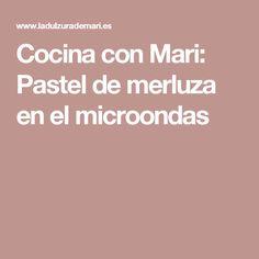 Cocina con Mari: Pastel de merluza en el microondas