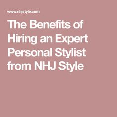 The Benefits of Hiring an Expert Personal Stylist from NHJ Style
