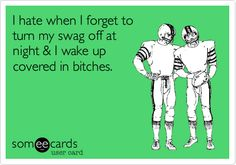 I hate when I forget to turn my swag off at night & I wake up covered in bitches. - Will Farrell Dont Forget To Smile, Make Me Smile, Don't Forget, Go Pack Go, Someecards, Cray Cray, Packers, Green Bay, Crying