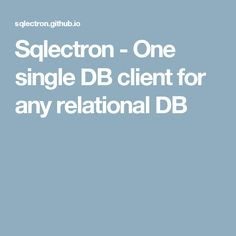 Sqlectron - One single DB client for any relational DB