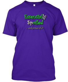 Essentially Spoiled - Limited Print | Teespring