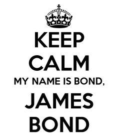 Keep Calm, my name is Bond, James Bond / Pas de panique, mon nom est Bond, James Bond