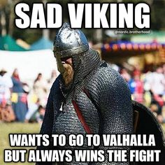 Sad viking is sad. Viking Meme, Viking Quotes, Funny Signs, Funny Jokes, Hilarious, Really Stupid Jokes, Rainbow Six Siege Memes, Vikings Season, Dungeons And Dragons Memes