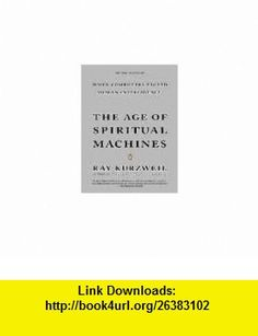 The Age of Spiritual Machines When Computers Exceed Human Intelligence Ray Kurzweil ,   ,  , ASIN: B005GMQSQM , tutorials , pdf , ebook , torrent , downloads , rapidshare , filesonic , hotfile , megaupload , fileserve