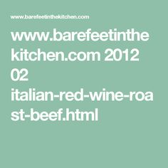 www.barefeetinthekitchen.com 2012 02 italian-red-wine-roast-beef.html