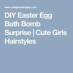 DIY Easter Egg Bath Bomb Surprise   Cute Girls Hairstyles