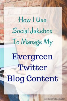 How I use Social Jukebox to manage my evergreen twitter blog content - Easy method for sharing evergreen blog content on Twitter to increase traffic