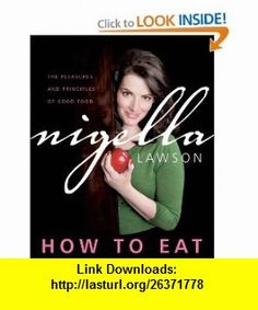 How to Eat The Pleasures and Principles of Good Food (9780470173541) Nigella Lawson , ISBN-10: 0470173548  , ISBN-13: 978-0470173541 ,  , tutorials , pdf , ebook , torrent , downloads , rapidshare , filesonic , hotfile , megaupload , fileserve