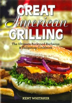 """America - Get Ready To Grill! Kent """"The Deck Chef"""" Whitaker will grill just about anything -- from pound cake to pizza, porterhouse to pineapple. Now, you can too with his easy-to-follow recipes for g"""