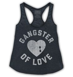 Gangster of Love. Racerback tank top in our new premium triblend fabric. Swag Outfits, Cute Outfits, Cool Shirts, Funny Shirts, Slogan Tshirt, Workout Gear, Get Dressed, How To Look Better, Athletic Tank Tops