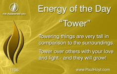 We naturally look up to things and people who Tower over their surroundings. One of the most wonderful aspects of life is that when we Tower over others with our Love and Light, we don't diminish them - the power of our presence raises their vibration, and they grow to be taller themselves. Be a Tower - build a Tower.
