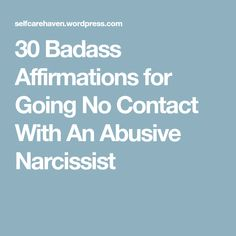 30 Badass Affirmations for Going No Contact With An Abusive Narcissist