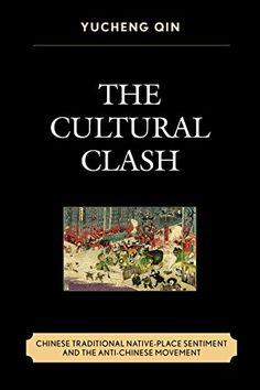 The Cultural Clash: Chinese Traditional Native-Place Sentiment and the Anti-Chinese Movement by Yucheng Qin http://www.amazon.com/dp/0761866329/ref=cm_sw_r_pi_dp_4Ih6wb07AZ164