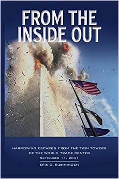 From the Inside Out: Harrowing Escapes from the Twin Towers of the World Trade Center Paperback – July 3, 2018 by Erik O. Ronningen (Author)