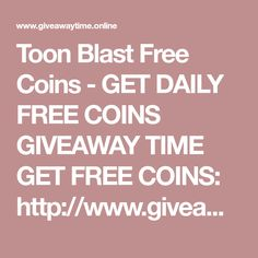 Toon Blast Free Coins - GET DAILY FREE COINS GIVEAWAY TIME    GET FREE COINS: http://www.giveawaytime.online/toon-blast-free-coins/