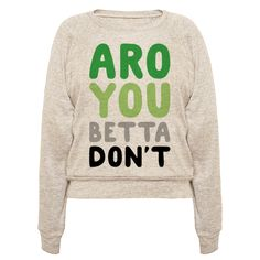 Aro You Betta Don't Parody - Oh no she beta don't and aro you betta don't assume I wanna be sexual or romantic! Tell off anyone trying to flirt with you and embrace your aromantic sexuality and show off your aro pride in this aromantic, sassy, pride shirt!