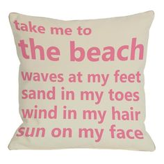 Take Me To The Beach ... Waves at my feet, sand in my toes, wind in my hair, sun on my face - love the thought