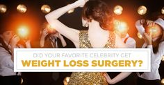 Did Your Favorite Celebrity Get Weight Loss Surgery?