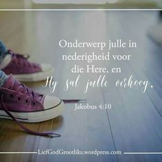 Jakobus Onderwerp julle in nederigheid voor die Here, en Hy sal julle verhoog. Scripture Verses, Bible, Scriptures, Afrikaans Quotes, Believe In God, My Lord, Dear God, Store Design, Chuck Taylor Sneakers