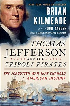 Thomas Jefferson and the Tripoli Pirates: The Forgotten War That Changed American History by Brian Kilmeade http://smile.amazon.com/dp/1591848067/ref=cm_sw_r_pi_dp_NwKBwb10TR58P