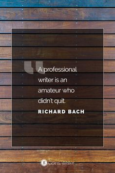 """""""A professional writer is an amateur who didn't quit."""" —Richard Bach"""