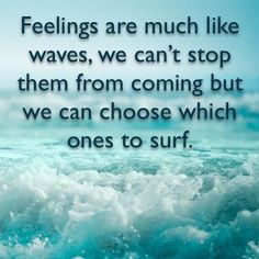 Emotions! Choose the waves that serve your highest purpose. #dharma