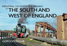 Gordon Edgar explores the industrial and minor railways of Southern England.