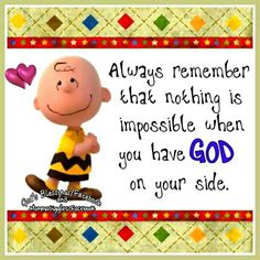 Charlie Brown, with God, nothing is impossible. Charlie Brown Quotes, Charlie Brown Y Snoopy, Snoopy Love, Peanuts Quotes, Snoopy Quotes, Christian Life, Christian Quotes, Christian Messages, Encouragement