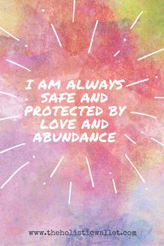money affirmation: I am always safe and protected by love and abundance