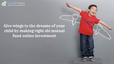 Do Not Kill Your Child S Desire In The Absence Of Money Start Your Investment In Sbi Mutual Funds As Early As Possible So That You Will Mutuals Funds