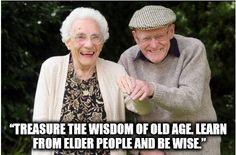 Listen to the wisdom of Seniors.
