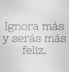 〽️ Ignora mas y serás más feliz