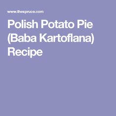Polish Potato Pie (Baba Kartoflana) Recipe