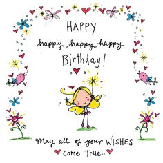 Happy, happy, happy, happy Birthday! May all of your wishes come true!