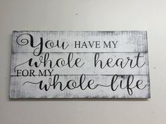 You Have My Whole Heart For My Whole Life Wood by RusticlyInspired