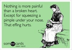 Free and Funny Breakup Ecard: Nothing is more painful than a broken heart. Except for squeezing a pimple under your nose. That effing hurts. Create and send your own custom Breakup ecard. Tattoo Memes, Funny Tattoos, Really Funny, The Funny, Family Humor, Lol So True, Friend Tattoos, Twisted Humor, E Cards