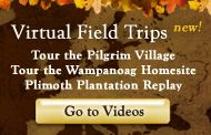 Virtual Field Trips for students. This site has a video of the Plimoth Plantation where students meet a Wampanoag Indian and Plimoth settlers.