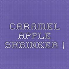 Caramel Apple Shrinker |