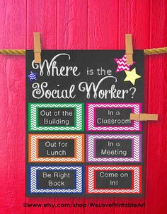 This printable sign would be great for a social worker's office door. It features chalkboard background with colorful chevron boxes and stars: Where is the Social Worker?  This do-it-yourself print out sign template comes with multiple phrases that can be customized. Add a clothes pin and workers have a fun, colorful way to tell coworkers, guests and students when they are available.
