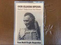 Sam Bald Eagle Augustine on the Baha'i Faith - Our Elders Speak | YouTube