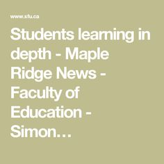 Students learning in depth - Maple Ridge News - Faculty of Education - Simon…