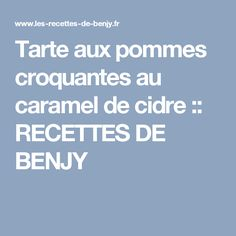 Tarte aux pommes croquantes au caramel de cidre :: RECETTES DE BENJY